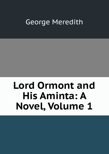 George Meredith Lord Ormont and His Aminta: A Novel, Volume 1 george meredith lord ormont and his aminta complete