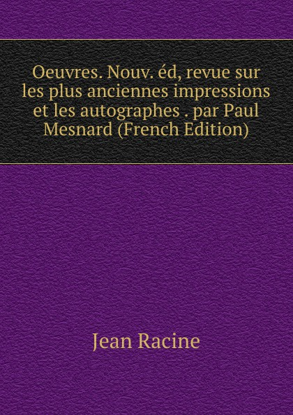 Фото - Jean Racine Oeuvres. Nouv. ed, revue sur les plus anciennes impressions et les autographes . par Paul Mesnard (French Edition) jean paul gaultier le male