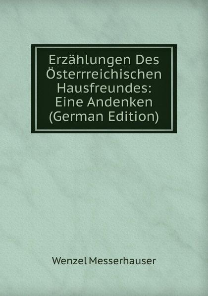 Erzahlungen Des Osterrreichischen Hausfreundes:  Eine Andenken (German Edition) Редкие, забытые и малоизвестные книги, изданные с петровских времен...