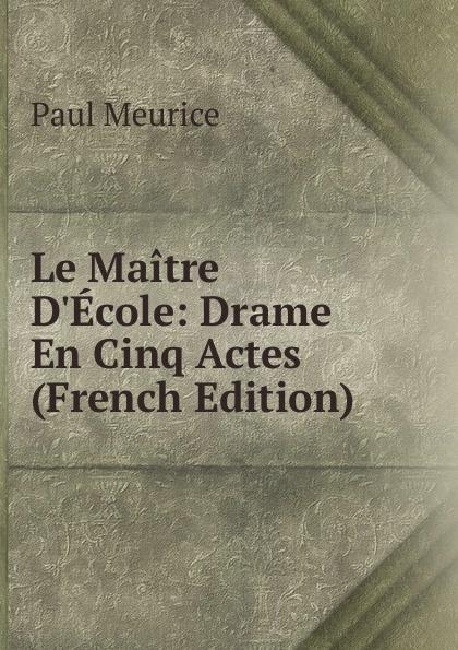 Фото - Paul Meurice Le Maitre D.Ecole: Drame En Cinq Actes (French Edition) jean paul gaultier le male