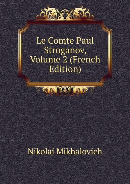 Фото - Nikolai Mikhalovich Le Comte Paul Stroganov, Volume 2 (French Edition) jean paul gaultier le male