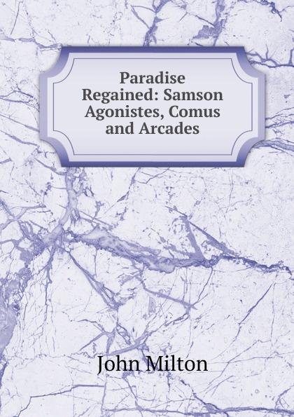 Milton John Paradise Regained: Samson Agonistes, Comus and Arcades стоимость