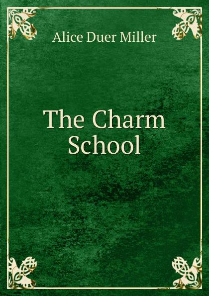 Alice Duer Miller The Charm School