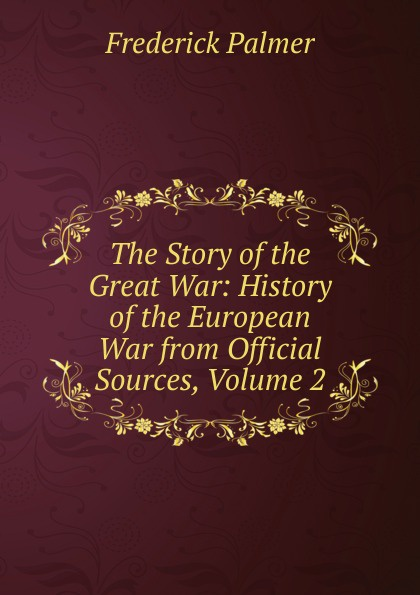 The Story of the Great War: History of the European War from Official Sources, Volume 2