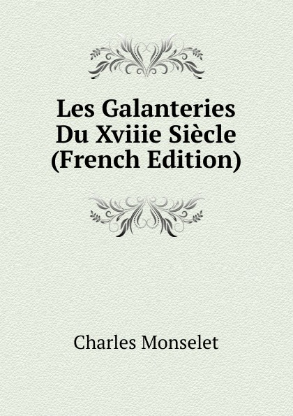 Les Galanteries Du Xviiie Siecle (French Edition)