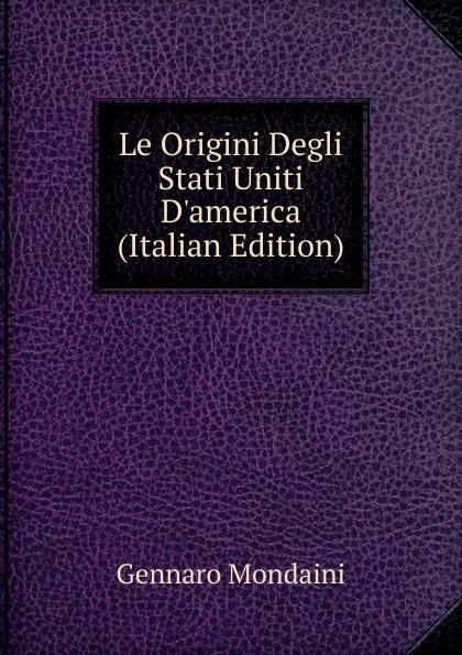 Gennaro Mondaini Le Origini Degli Stati Uniti D.america (Italian Edition) gennaro canistro percorso inverso
