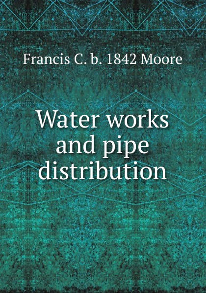 Francis C. b. 1842 Moore Water works and pipe distribution francis moore qhc012