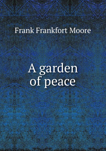 Moore Frank Frankfort A garden of peace moore frank frankfort a garden of peace a medley in quietude