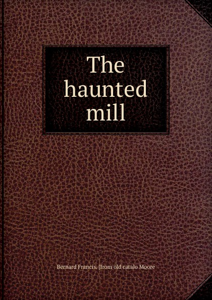 Bernard Francis. [from old catalo Moore The haunted mill francis moore qhc012