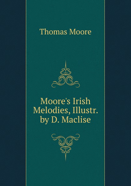 Thomas Moore Moore.s Irish Melodies, Illustr. by D. Maclise thomas moore irish melodies