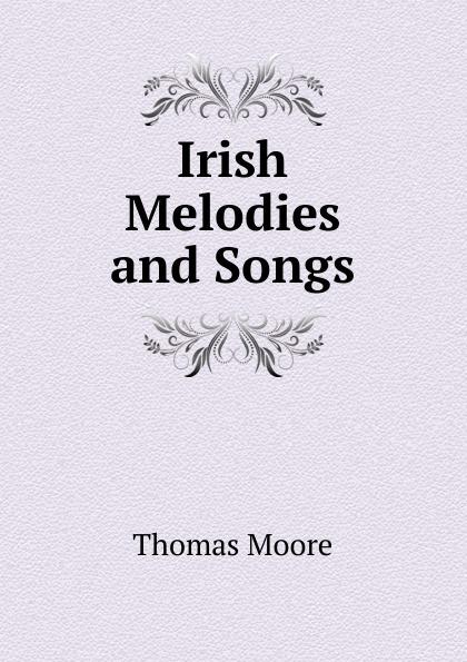 Thomas Moore Irish Melodies and Songs thomas moore irish melodies
