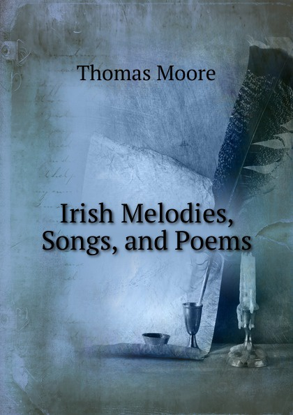 Thomas Moore Irish Melodies, Songs, and Poems thomas moore irish melodies