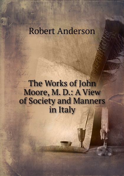 лучшая цена Robert Anderson The Works of John Moore, M. D.: A View of Society and Manners in Italy