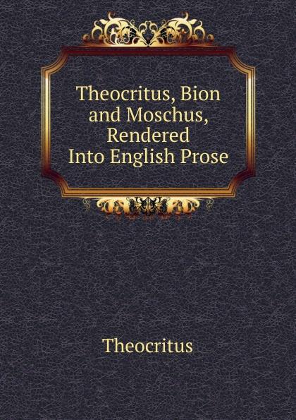 Theocritus Theocritus, Bion and Moschus, Rendered Into English Prose theocritus theocritus arethusa oder die bukolischen dichter des alterthums vol 1 classic reprint