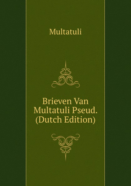 Multatuli Brieven Van Multatuli Pseud. (Dutch Edition) multatuli nog cens vrye arbeid in nederlandsch indie door multatuli multatuli en zijne werken geschetst dutch edition