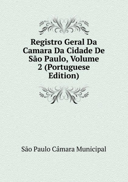 все цены на São Paulo Câmara Municipal Registro Geral Da Camara Da Cidade De Sao Paulo, Volume 2 (Portuguese Edition) онлайн