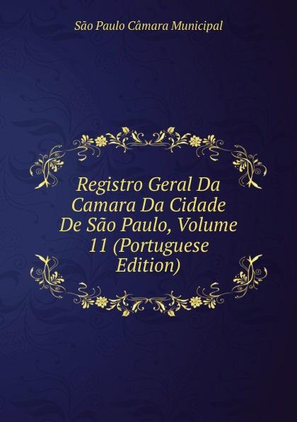 все цены на São Paulo Câmara Municipal Registro Geral Da Camara Da Cidade De Sao Paulo, Volume 11 (Portuguese Edition) онлайн