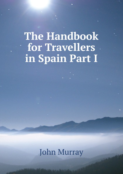 Фото - John Murray The Handbook for Travellers in Spain Part I richard ford a handbook for travellers in spain