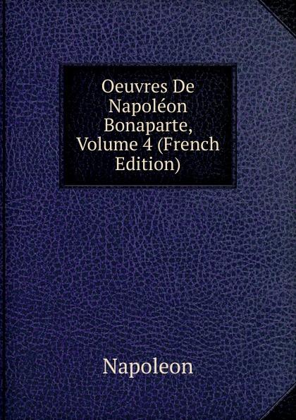 Napoleon Oeuvres De Napoleon Bonaparte, Volume 4 (French Edition) oeuvres de napoleon bonaparte volume 3 french edition