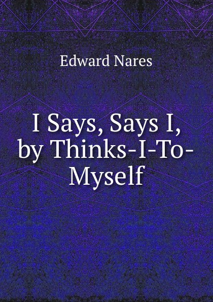 Edward Nares I Says, Says I, by Thinks-I-To-Myself carole buck annie says i do
