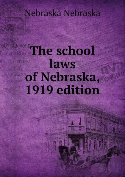 Nebraska The school laws of Nebraska, 1919 edition