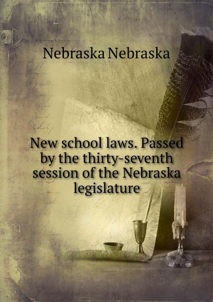 Nebraska New school laws. Passed by the thirty-seventh session of legislature