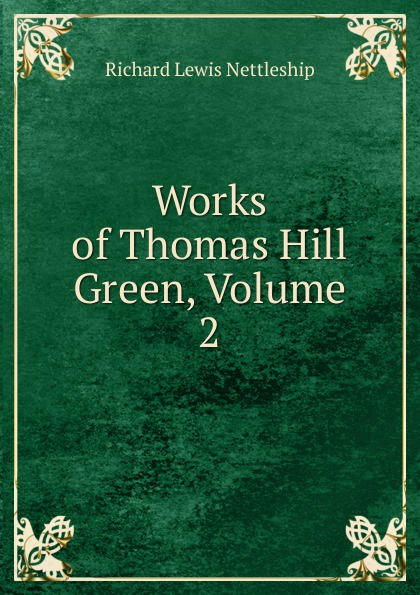 Richard Lewis Nettleship Works of Thomas Hill Green, Volume 2