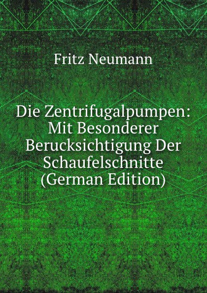 Fritz Neumann Die Zentrifugalpumpen: Mit Besonderer Berucksichtigung Der Schaufelschnitte (German Edition) neumann fritz la filologia romanza italian edition
