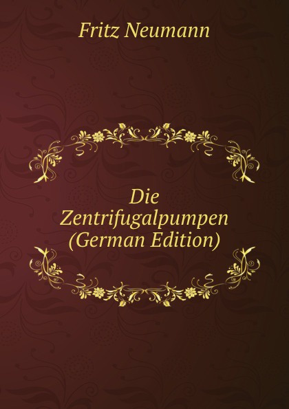 Fritz Neumann Die Zentrifugalpumpen (German Edition) neumann fritz la filologia romanza italian edition