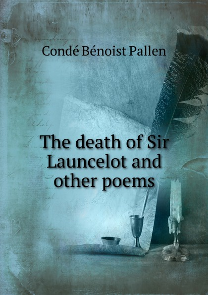The death of Sir Launcelot and other poems
