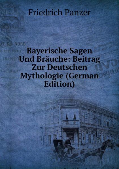 купить Friedrich Panzer Bayerische Sagen Und Brauche: Beitrag Zur Deutschen Mythologie (German Edition) дешево