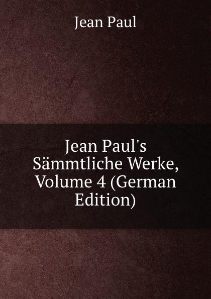 Фото - J. Paul Jean Paul.s Sammtliche Werke, Volume 4 (German Edition) jean paul gaultier le male