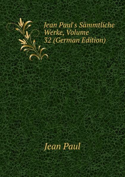 Фото - J. Paul Jean Paul.s Sammtliche Werke, Volume 32 (German Edition) jean paul gaultier le male