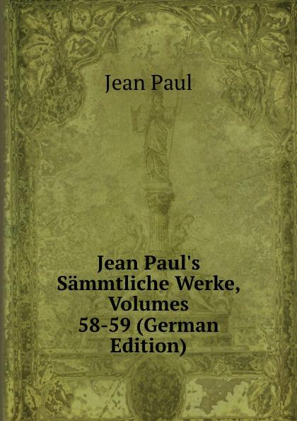Фото - J. Paul Jean Paul.s Sammtliche Werke, Volumes 58-59 (German Edition) jean paul gaultier le male
