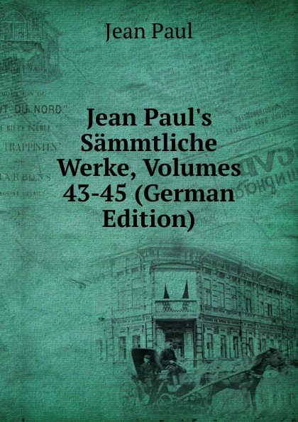 Фото - J. Paul Jean Paul.s Sammtliche Werke, Volumes 43-45 (German Edition) jean paul gaultier le male