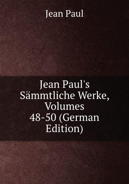 J. Paul Jean Paul.s Sammtliche Werke, Volumes 48-50 (German Edition)