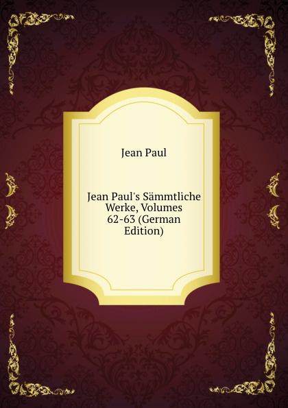 Фото - J. Paul Jean Paul.s Sammtliche Werke, Volumes 62-63 (German Edition) jean paul gaultier le male