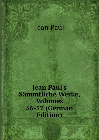 J. Paul Jean Paul.s Sammtliche Werke, Volumes 56-57 (German Edition)