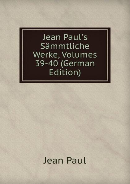 Фото - J. Paul Jean Paul.s Sammtliche Werke, Volumes 39-40 (German Edition) jean paul gaultier le male