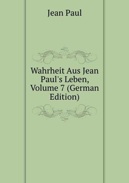 Фото - J. Paul Wahrheit Aus Jean Paul.s Leben, Volume 7 (German Edition) jean paul gaultier le male