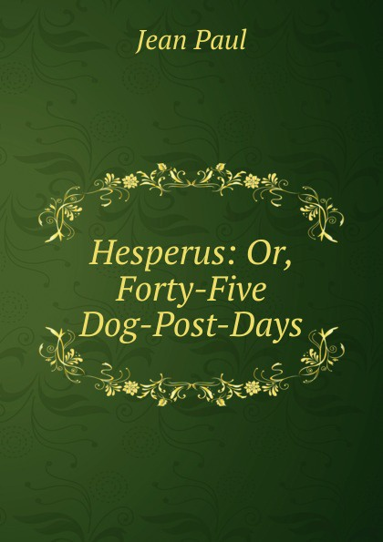 J. Paul Hesperus: Or, Forty-Five Dog-Post-Days five days