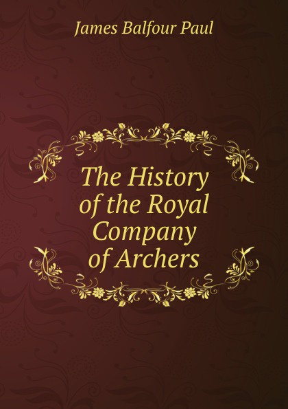 The History of the Royal Company of Archers