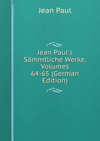 J. Paul Jean Paul.s Sammtliche Werke, Volumes 64-65 (German Edition)