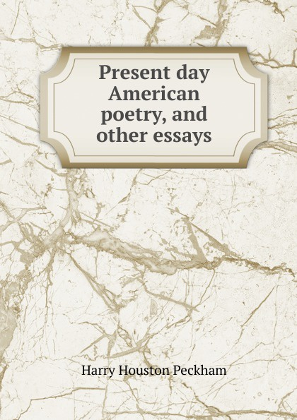 Present day American poetry, and other essays