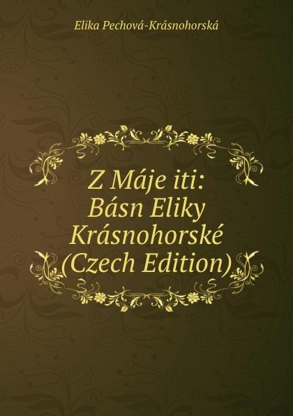 Elika Pechová-Krásnohorská Z Maje iti: Basn Eliky Krasnohorske (Czech Edition) václav olc prvosenky basn czech edition