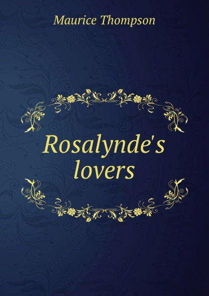 Maurice Thompson Rosalynde.s lovers maurice thompson rosalynde s lovers