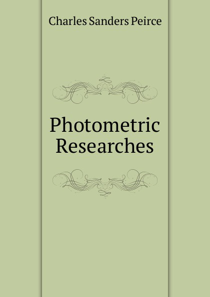 Charles Sanders Peirce Photometric Researches charles sanders peirce reasoning
