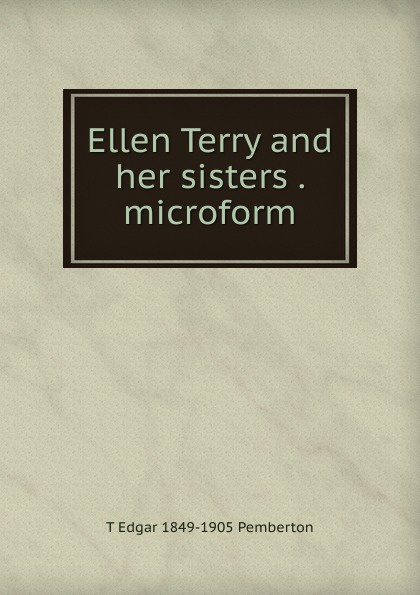 Фото - T Edgar 1849-1905 Pemberton Ellen Terry and her sisters . microform terry cook three mormon missions sisters