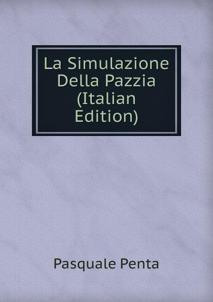 Pasquale Penta La Simulazione Della Pazzia (Italian Edition) erasmus desiderius elogio della pazzia italian edition