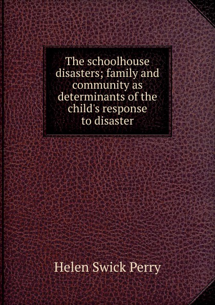 The schoolhouse disasters; family and community as determinants of the child.s response to disaster